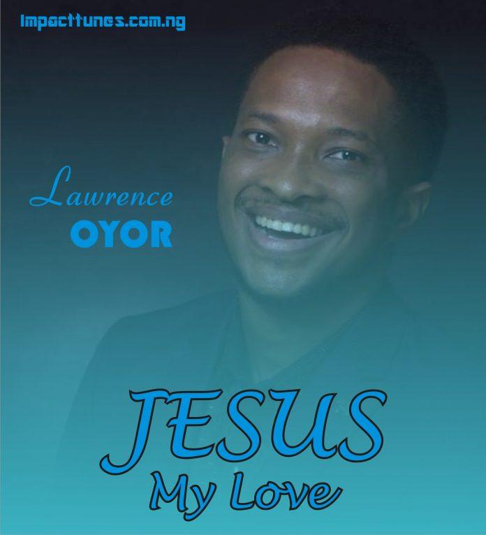 JESUS MY LOVE LAWRENCE OYOR